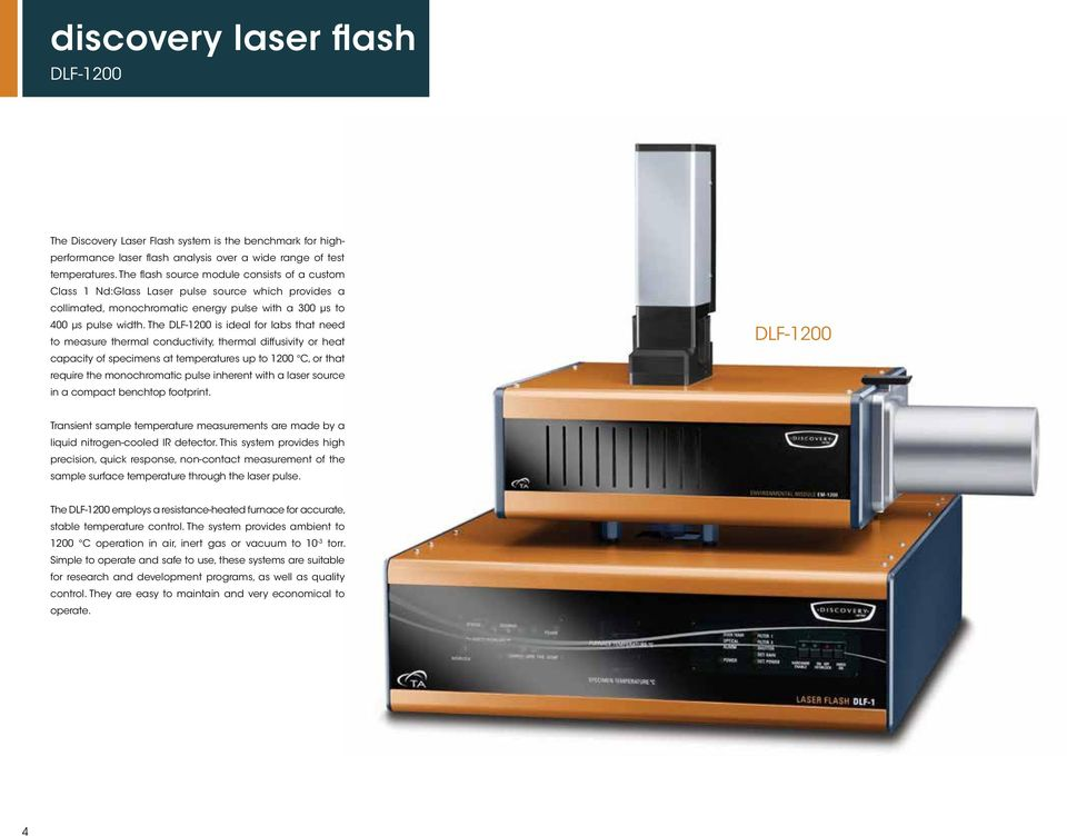 The DLF-1200 is ideal for labs that need to measure thermal conductivity, thermal diffusivity or heat capacity of specimens at temperatures up to 1200 C, or that require the monochromatic pulse