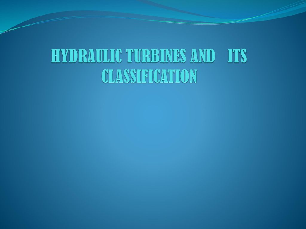 HYDRAULIC TURBINES AND ITS CLASSIFICATION